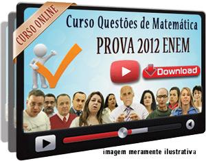 Videoaula Questões Matemática ENEM 2012 – Parte 1 – Download